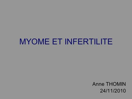 MYOME ET INFERTILITE Anne THOMIN 24/11/2010.