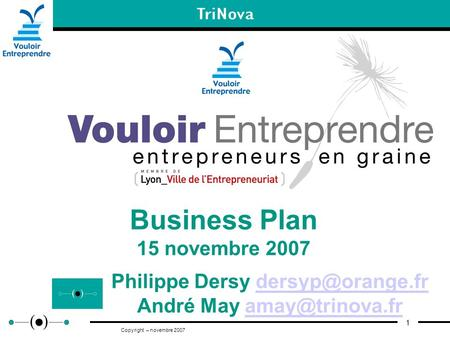 1 Copyright – novembre 2007 Business Plan 15 novembre 2007 Philippe Dersy André May