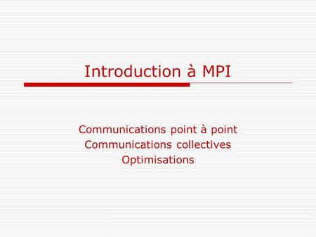 Communications point à point Communications collectives Optimisations