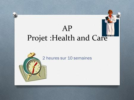 AP Projet :Health and Care 2 heures sur 10 semaines.