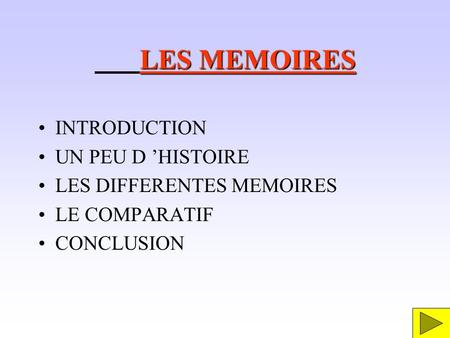 LES MEMOIRES INTRODUCTION UN PEU D HISTOIRE LES DIFFERENTES MEMOIRES LE COMPARATIF CONCLUSION.