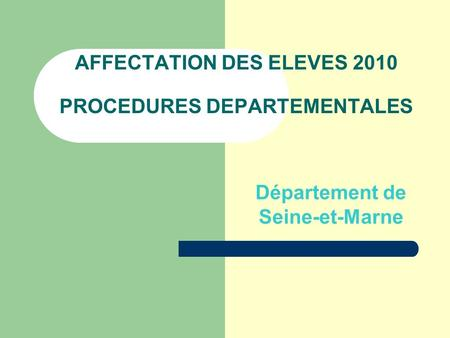 AFFECTATION DES ELEVES 2010 PROCEDURES DEPARTEMENTALES Département de Seine-et-Marne.