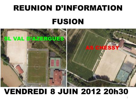 VENDREDI 8 JUIN 2012 20h30 1 REUNION DINFORMATION FUSION SL VAL DAZERGUES AS CHESSY.