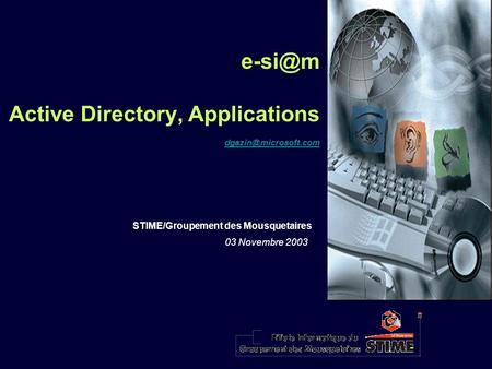 Active Directory, Applications STIME/Groupement des Mousquetaires 03 Novembre 2003.