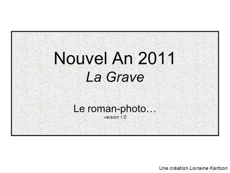 Nouvel An 2011 La Grave Le roman-photo… version 1.0