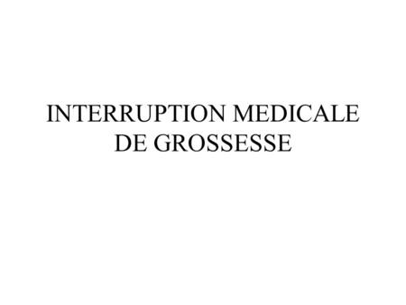 INTERRUPTION MEDICALE DE GROSSESSE