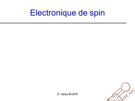 Electronique de spin D. Halley ENSPS.