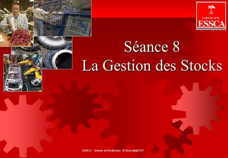 GESTION DE STOCKS 1 Séance 8 La Gestion des Stocks ESSCA - Gestion de Production -