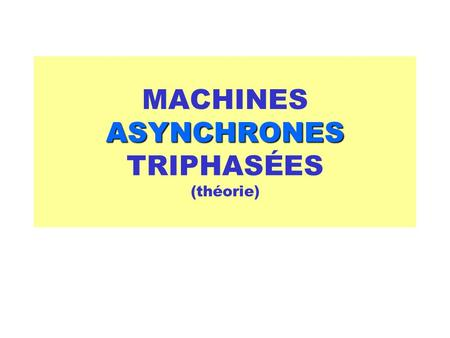 ASYNCHRONES MACHINES ASYNCHRONES TRIPHASÉES (théorie)