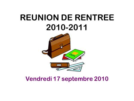 REUNION DE RENTREE 2010-2011 Vendredi 17 septembre 2010.