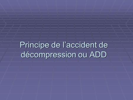 Principe de l'accident de décompression ou ADD
