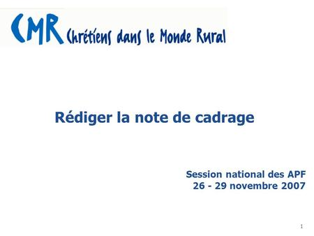 1 Rédiger la note de cadrage Session national des APF 26 - 29 novembre 2007.