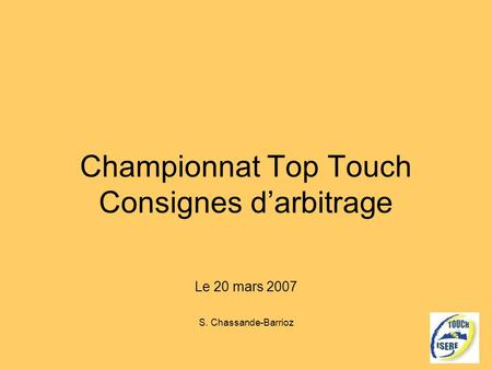 Championnat Top Touch Consignes darbitrage Le 20 mars 2007 S. Chassande-Barrioz.