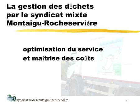 Syndicat mixte Montaigu-Rocheservière 1 La gestion des d é chets par le syndicat mixte Montaigu-Rocheservi è re optimisation du service et ma î trise des.