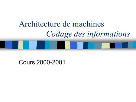 Architecture de machines Codage des informations Cours 2000-2001.