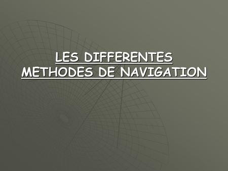 LES DIFFERENTES METHODES DE NAVIGATION