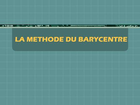 LA METHODE DU BARYCENTRE