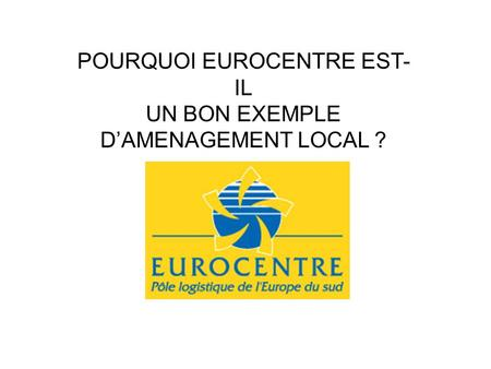 POURQUOI EUROCENTRE EST- IL UN BON EXEMPLE DAMENAGEMENT LOCAL ?