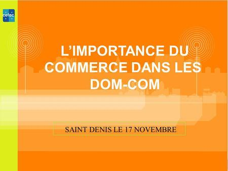 LIMPORTANCE DU COMMERCE DANS LES DOM-COM SAINT DENIS LE 17 NOVEMBRE.