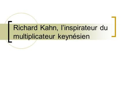 Richard Kahn, linspirateur du multiplicateur keynésien.