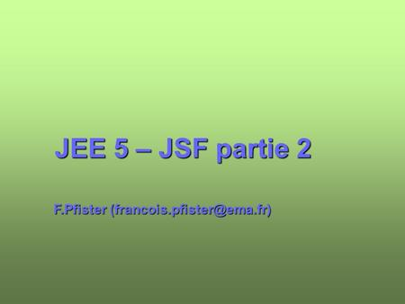 JEE 5 – JSF partie 2 F.Pfister