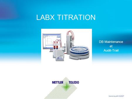 LABX TITRATION DB Maintenance et Audit-Trail Xavier ALLAIN 10/2007.