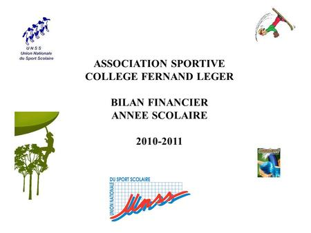 ASSOCIATION SPORTIVE COLLEGE FERNAND LEGER BILAN FINANCIER ANNEE SCOLAIRE 2010-2011.