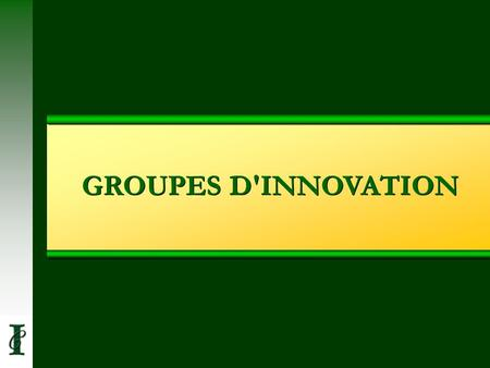 GROUPES D'INNOVATION.
