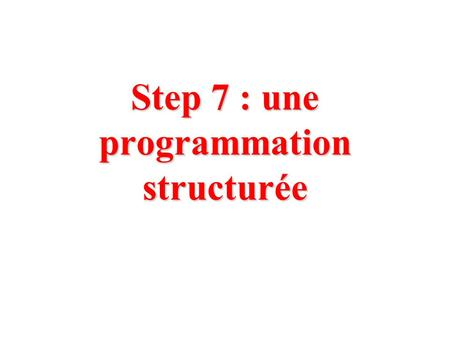 Step 7 : une programmation structurée. LES LANGUAGES Schéma en bloc fonctionnel FBD LOG Langage à contact LD CONT Liste dinstruction IL LIST Diagramme.