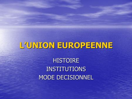 LUNION EUROPEENNE HISTOIREINSTITUTIONS MODE DECISIONNEL.