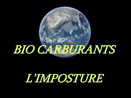 BIO CARBURANTS L'IMPOSTURE