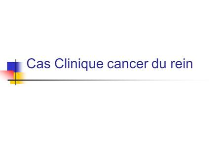 Cas Clinique cancer du rein
