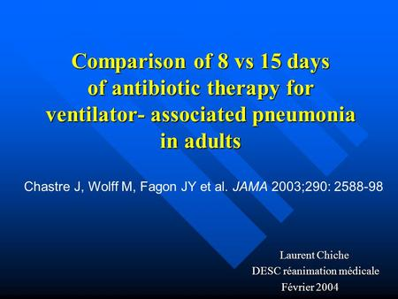 Comparison of 8 vs 15 days of antibiotic therapy for ventilator- associated pneumonia in adults Laurent Chiche Laurent Chiche DESC réanimation médicale.