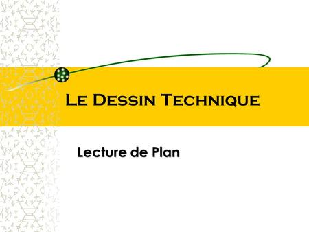 Le Dessin Technique Lecture de Plan.