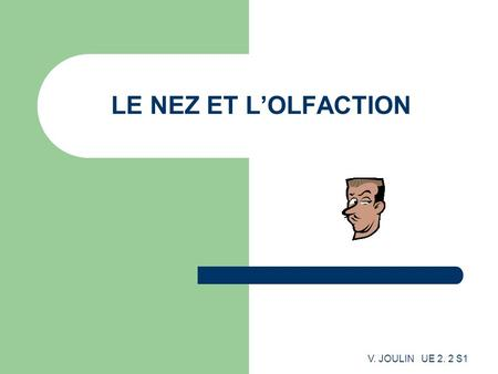 LE NEZ ET L'OLFACTION V. JOULIN UE 2. 2 S1.