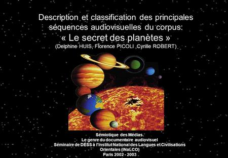 Description et classification des principales séquences audiovisuelles du corpus: « Le secret des planètes » (Delphine HUIS, Florence PICOLI,Cyrille ROBERT)
