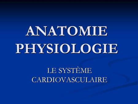 ANATOMIE PHYSIOLOGIE LE SYSTÈME CARDIOVASCULAIRE.