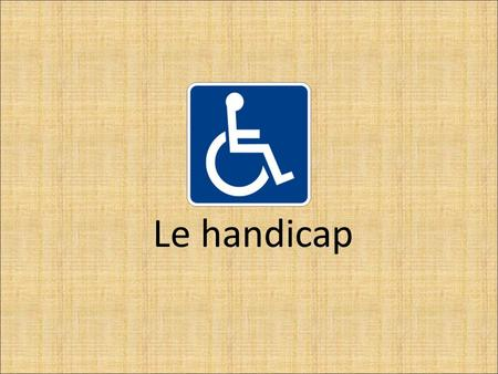 Le handicap. Plan I] handicap mental II] handicap physique III] polyhandicap IV] conclusion.