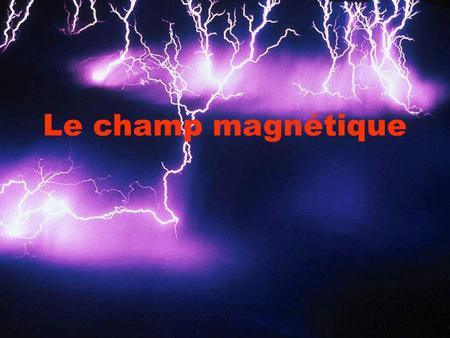 Le champ magnétique. Champ alternatif - principe Source de TENSION ALTERNATIVE Courant Champ magnétique.