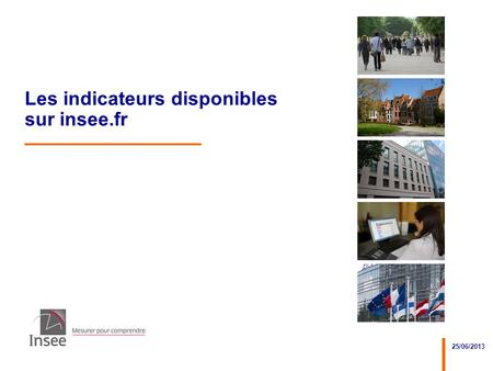 25/06/2013 Les indicateurs disponibles sur insee.fr.