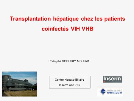 Transplantation hépatique chez les patients coinfectés VIH VHB Rodolphe SOBESKY MD, PhD Centre Hepato-Biliaire Inserm Unit 785.