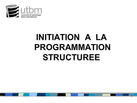 1 INITIATION A LA PROGRAMMATION STRUCTUREE. 2 I.Introduction et définitions.