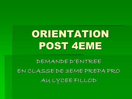 ORIENTATION POST 4EME DEMANDE DENTREE EN CLASSE DE 3EME PREPA PRO AU LYCEE FILLOD.