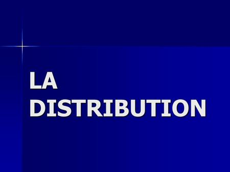 LA DISTRIBUTION.