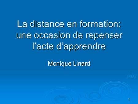 1 La distance en formation: une occasion de repenser lacte dapprendre Monique Linard.