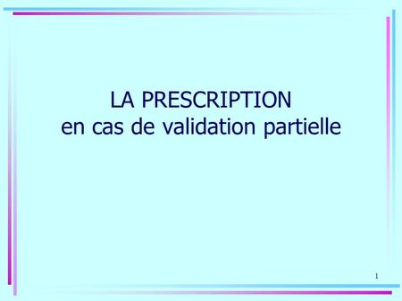 1 LA PRESCRIPTION en cas de validation partielle.