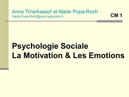 Psychologie Sociale La Motivation & Les Emotions Anna Tcherkassof et Maria Popa-Roch CM 1.