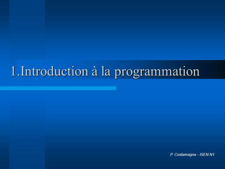 1.Introduction à la programmation P. Costamagna – ISEN N1.