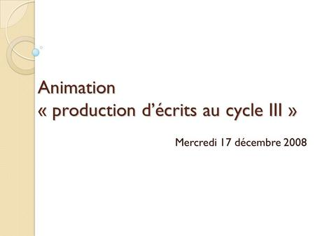 Animation « production décrits au cycle III » Mercredi 17 décembre 2008.