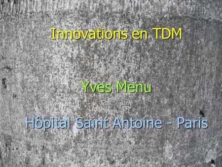 Innovations en TDM Yves Menu Hôpital Saint Antoine - Paris.